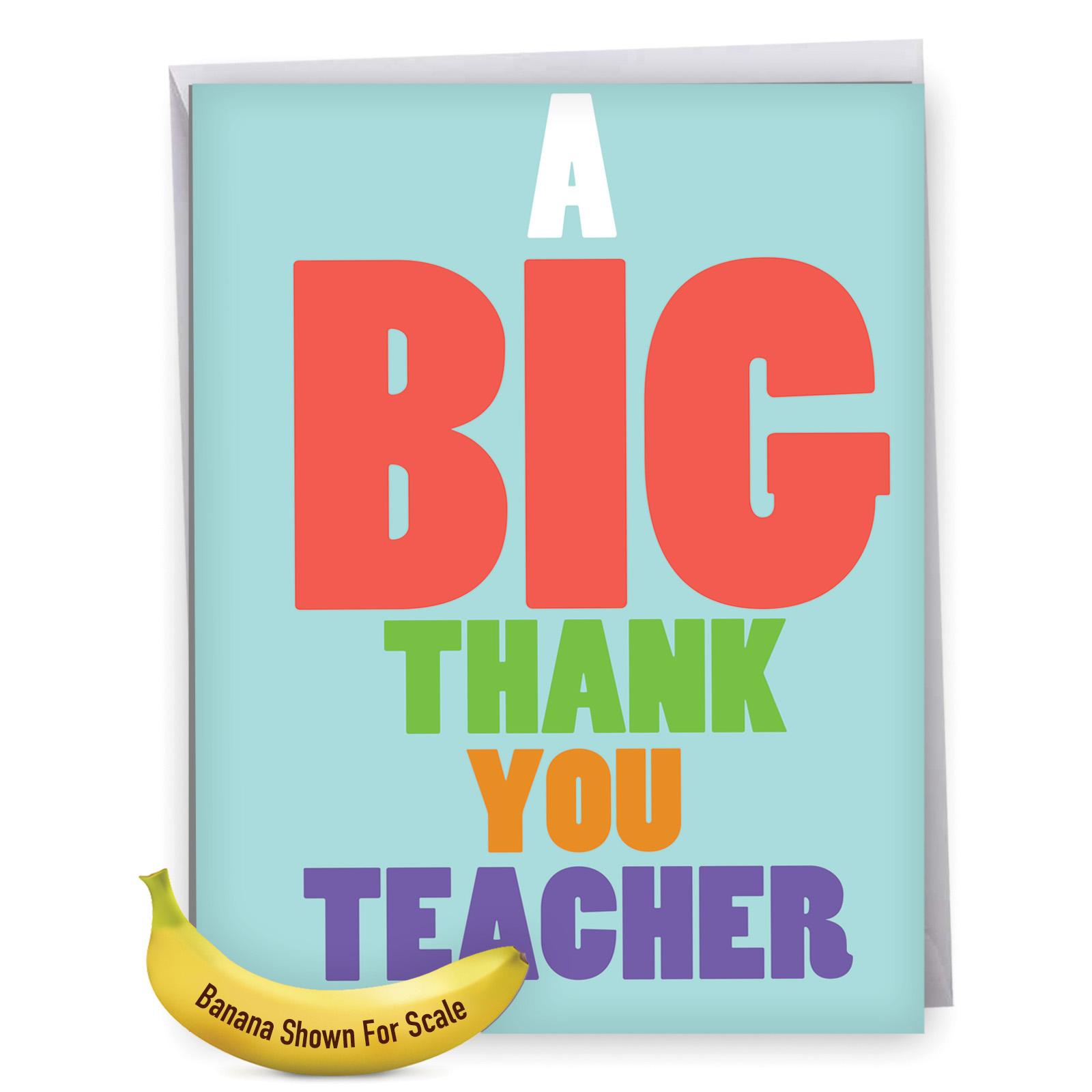 J4631TTG Jumbo Humorous Teacher Thank You Card: 'Big Thank You Teacher' with Envelope
