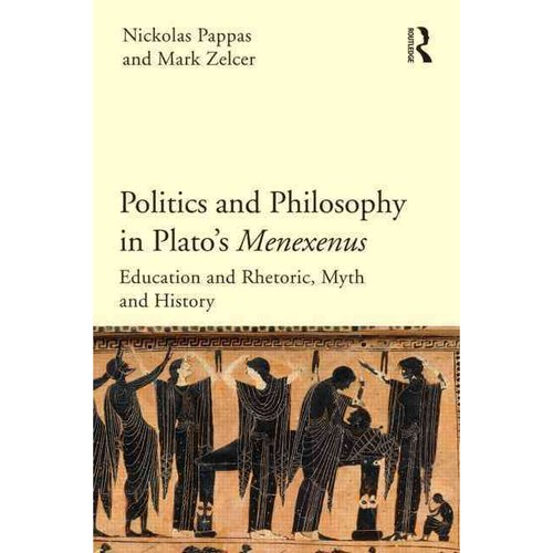 Politics and Philosophy in Plato's Menexenus: Education and Rhetoric, Myth and History