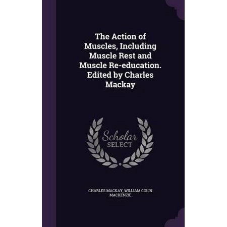The Action of Muscles, Including Muscle Rest and Muscle Re-Education. Edited by Charles MacKay - image 1 de 1