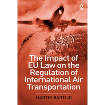 The Impact of EU Law on the Regulation of International Air Transportation -