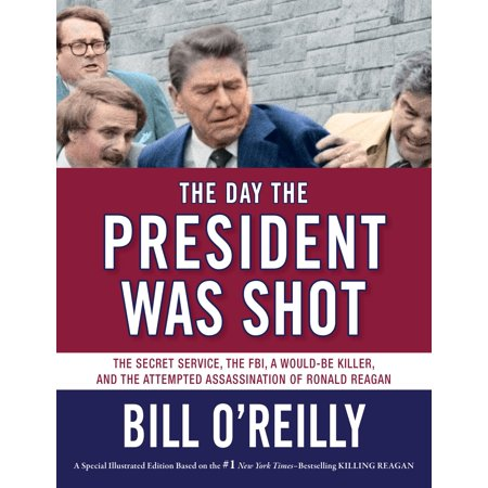 The Day the President Was Shot : The Secret Service, the FBI, a Would-Be Killer, and the Attempted Assassination of Ronald