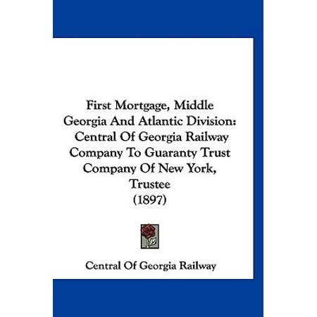 First Mortgage  Middle Georgia And Atlantic Division  Central Of Georgia Railway Company To Guaranty Trust Company Of New York  Trustee  1897
