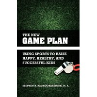 The New Game Plan : Using Sports to Raise Happy, Healthy, and Successful Kids