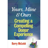 Yours, Mine, and Ours : Creating a Compelling Donor Experience