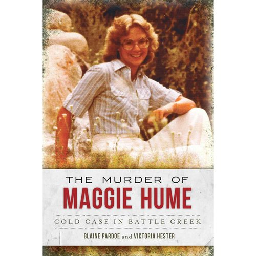 The Murder of Maggie Hume: Cold Case in Battle Creek