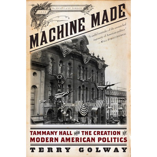 Machine Made : Tammany Hall and the Creation of Modern American Politics