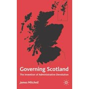 Governing Scotland : The Invention of Administrative Devolution