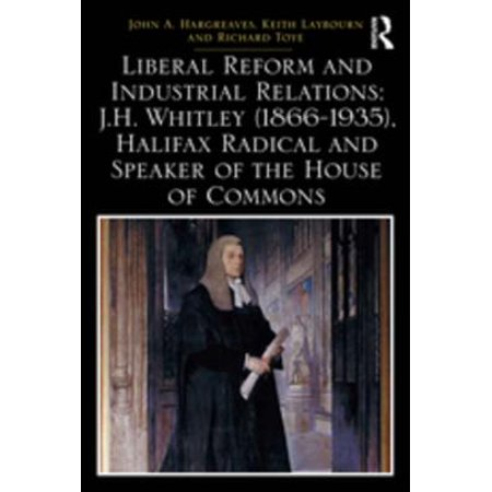 Liberal Reform and Industrial Relations: J.H. Whitley (1866-1935), Halifax Radical and Speaker of the House of Commons - (Commons Mall Hours)