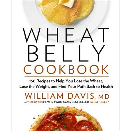 Wheat Belly Cookbook  150 Recipes To Help You Lose The Wheat  Lose The Weight  And Find Your Path Back To Health