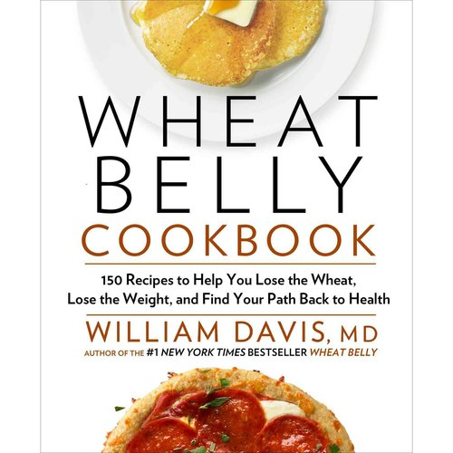 WHEAT BELLY COOKBOOK: 150 RECIPES TO HELP YOU LOSE