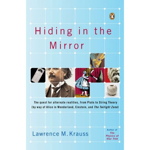 Hiding in the Mirror: The Quest for Alternate Realities from Plato to String Theory by Way of Alice in Wonderland, Einstein, and the Twilight Zone