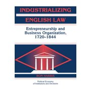 Political Economy of Institutions and Decisions: Industrializing English Law: Entrepreneurship and Business Organization, 1720-1844 (Hardcover)