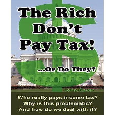 The Rich Dont Pay Tax     Or Do They   Who Really Pays Income Tax  Why Is This Problematic  And How Do We Deal With It