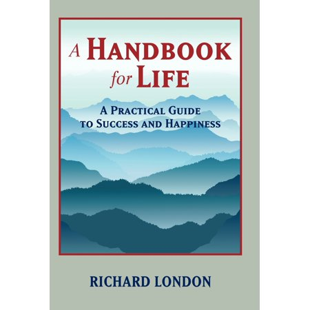 A Handbook for Life : A Practical Guide to Success and Happiness