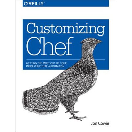 Customizing Chef : Getting the Most Out of Your Infrastructure