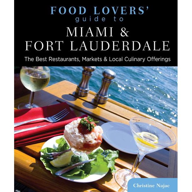 Food Lovers' Guide to Miami & Fort Lauderdale: Food Lovers' Guide To(r) Miami & Fort Lauderdale: The Best Restaurants, Markets & Local Culinary Offerings (Paperback)
