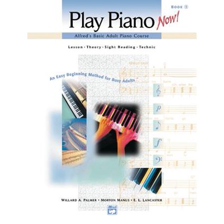 Alfred's Basic Adult Piano Course -- Play Piano Now!, Bk 1 : Lesson * Theory * Sight Reading * Technic (an Easy Beginning Method for Busy Adults), Comb Bound Book