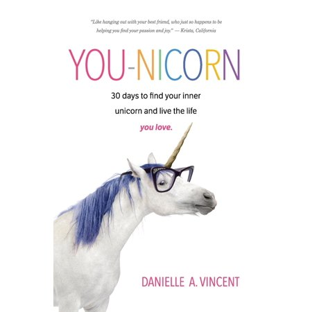 You-Nicorn : 30 Days to Find Your Inner Unicorn and Live the Life You - Live Love Life