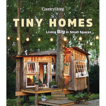 Country Living Tiny Homes : Living Big in Small