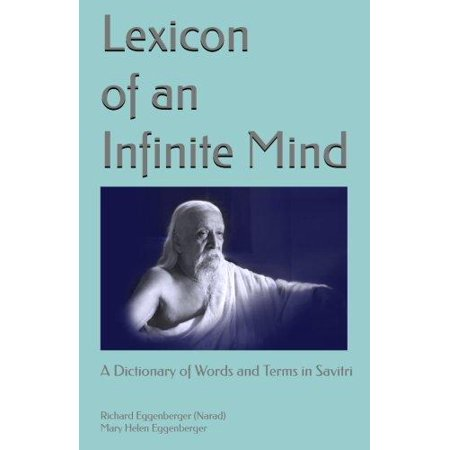 Lexicon Of An Infinite Mind  A Dictionary Of Words And Terms In Sri Aurobindos Savitri
