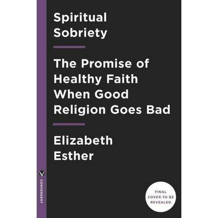 Spiritual Sobriety: Stumbling Back to Faith When Good Religion Goes Bad