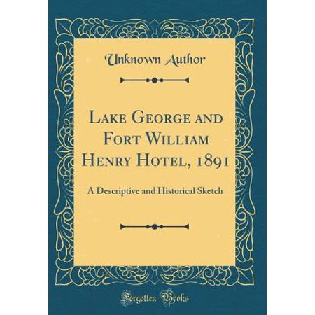 Lake George and Fort William Henry Hotel, 1891 : A Descriptive and Historical Sketch (Classic Reprint) - Fort Henry Halloween