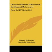 Chansons Ballades Et Rondeaux de Jehannot de Lescurel : Poete Du XIV Siecle (1855)