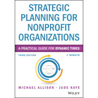 Wiley Nonprofit Authority: Strategic Planning for Nonprofit Organizations: A Practical Guide for Dynamic Times (Paperback)