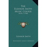The Eleanor Smith Music Course: Book 1 (1908)