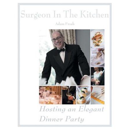 Hosting an Elegant Dinner Party: The Surgeon in the Kitchen