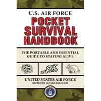 U.S. Air Force Pocket Survival Handbook : The Portable and Essential Guide to Staying Alive