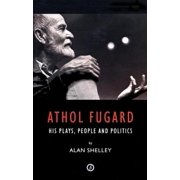 Athol Fugard: His Plays, People and Politics