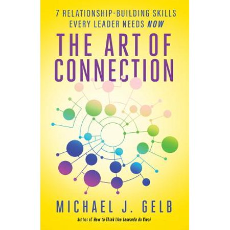 The Art of Connection : 7 Relationship-Building Skills Every Leader Needs