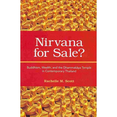 Nirvana for Sale?: Buddhism, Wealth, and the Dhammakaya Temple in Contemporary Thailand