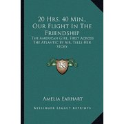 20 Hrs. 40 Min., Our Flight in the Friendship : The American Girl, First Across the Atlantic by Air, Tells Her Story