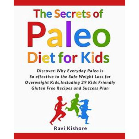 The Secrets of Paleo Diet for Kids: Discover Why Everyday Paleo is so effective to the Safe Weight Loss for Overweight Kids, Include 29 Kids Friendly Gluten Free Recipes and - Kid Friendly Recipes For Halloween