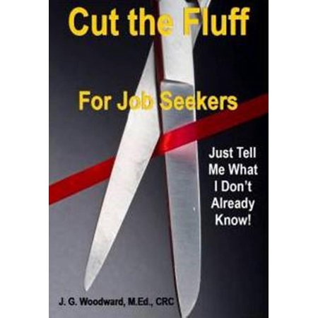 Cut the Fluff for Job Seekers: Just Tell Me What I Don't Already Know - (What's The Best Way To Cut Plexiglass)