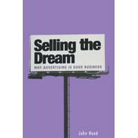 Selling the Dream : Why Advertising Is Good Business