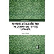 Awhad al-Dīn Kirmānī and the Controversy of the Sufi Gaze - eBook