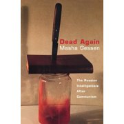 Dead Again : The Russian Intelligentsia After Communism