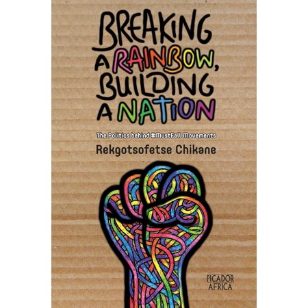 Breaking a Rainbow, Building a Nation: The Politics Behind #mustfall Movements (Paperback) - Movement Break Halloween