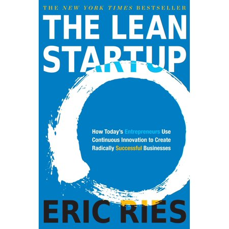 The Lean Startup : How Today's Entrepreneurs Use Continuous Innovation to Create Radically Successful