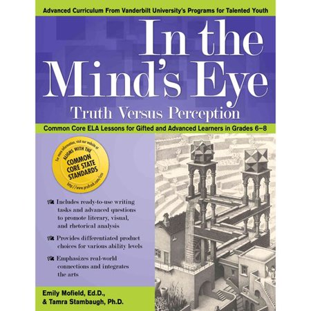 In The Minds Eye  Truth Versus Perception  Ela Lessons For Gifted And Advanced Learners In Grades 6 8  Advanced Curriculum From Vanderbilt Universitys Programs For Tal