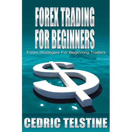 Forex Trading For Beginners: Forex Strategies For Beginning Traders -