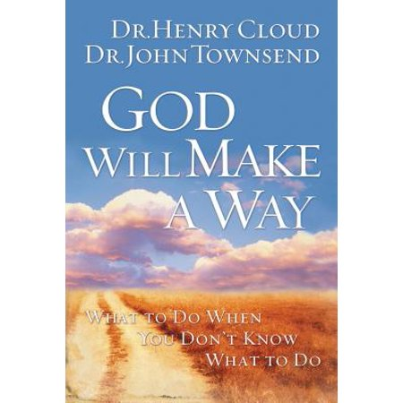 God Will Make a Way : What to Do When You Don't Know What to (Whats The Best Way To Make A Girl Squirt)