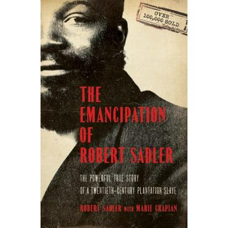 Emancipation of Robert Sadler, The: The Powerful True Story of a Twentieth-Century Plantation (Life On A Plantation For A Slave)