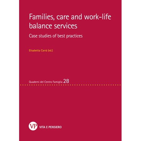 Families, care and work-life balance services. Case studies of best practices -