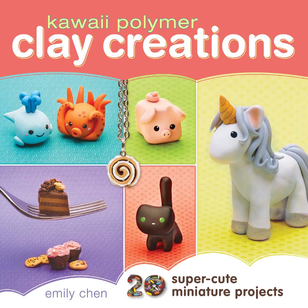 Kawaii Polymer Clay Creations : 20 Super-Cute Miniature Projects