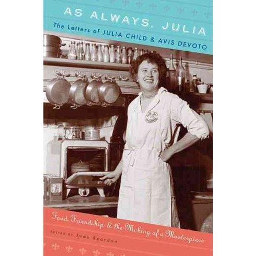 As Always, Julia : The Letters of Julia Child and Avis Devoto