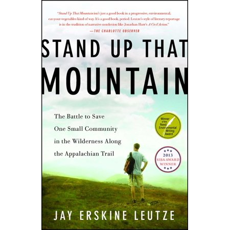 Stand Up That Mountain : The Battle to Save One Small Community in the Wilderness Along the Appalachian